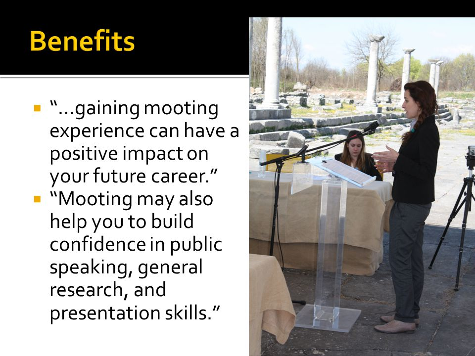 Benefits …gaining mooting experience can have a positive impact on your future career.