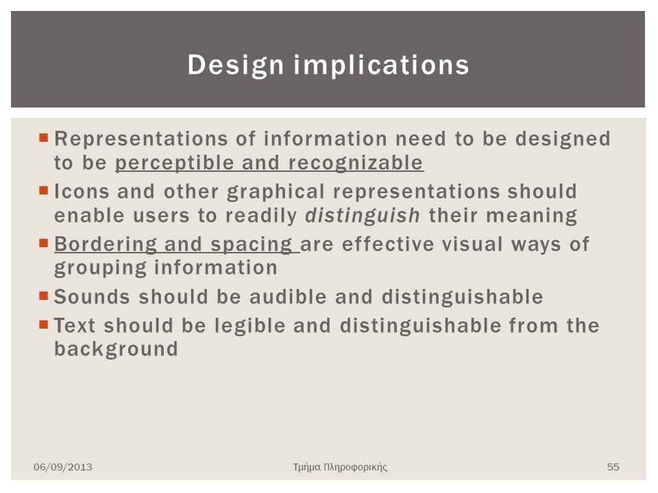 Design implications Representations of information need to be designed to be perceptible and recognizable.