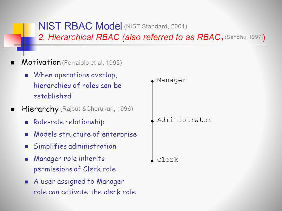 NIST RBAC Model 2. Hierarchical RBAC (also referred to as RBAC1 )