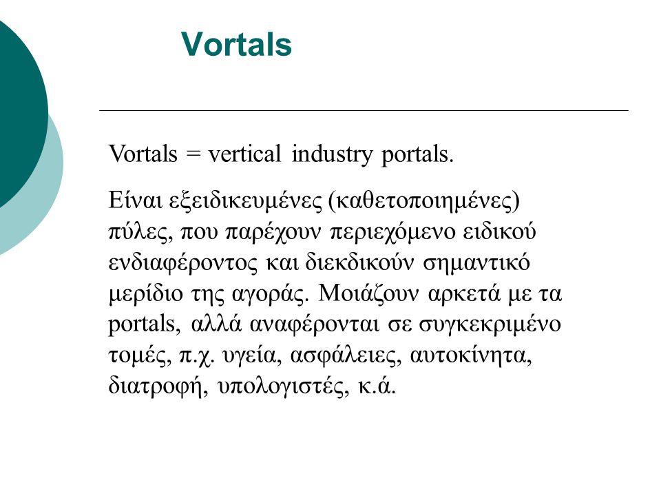 Vortals Vortals = vertical industry portals.