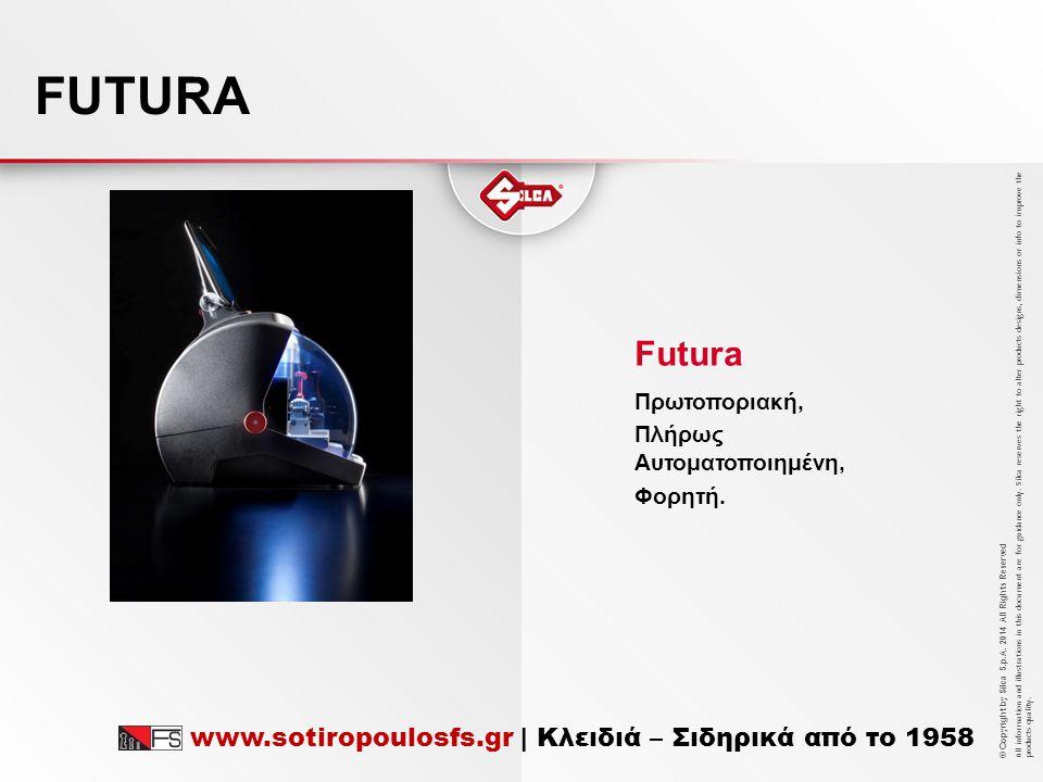 FUTURA Futura www.sotiropoulosfs.gr | Κλειδιά – Σιδηρικά από το 1958