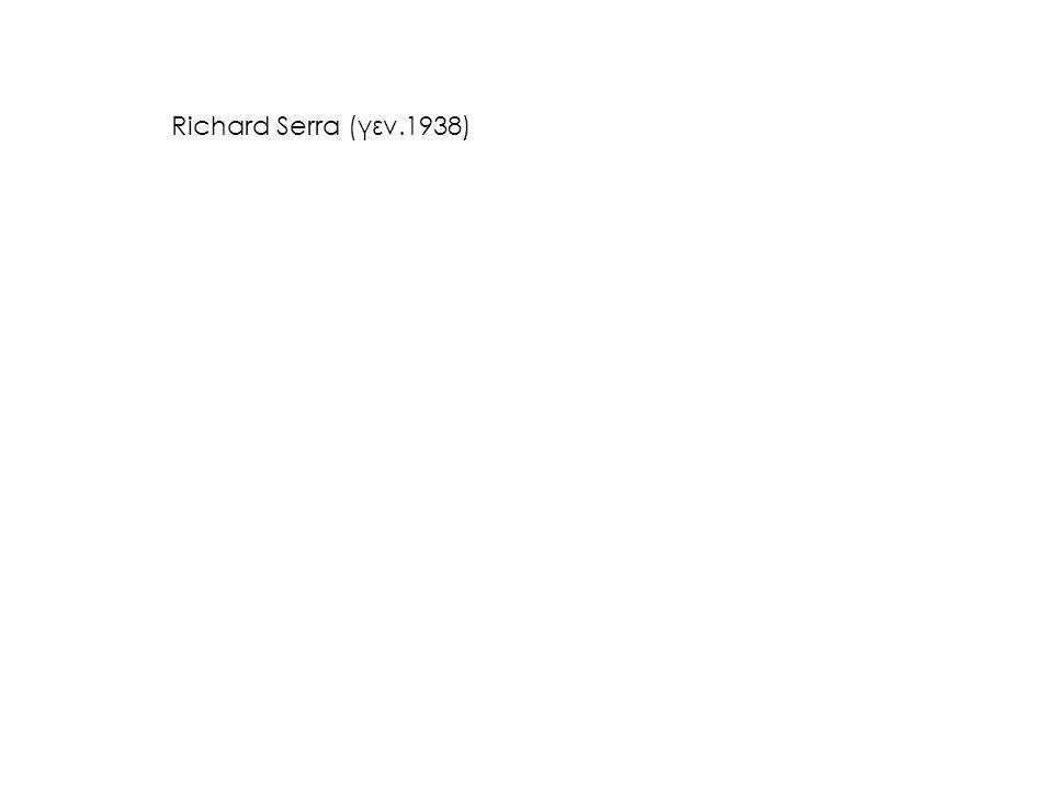 Richard Serra (γεν.1938)