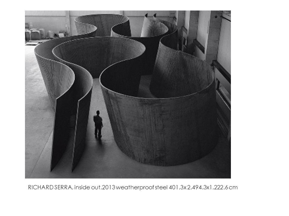RICHARD SERRA, inside out,2013 weatherproof steel 401. 3x 2,494