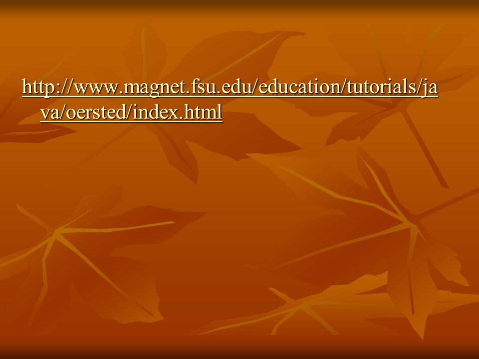 http://www. magnet. fsu. edu/education/tutorials/java/oersted/index