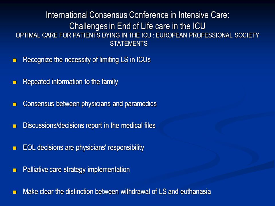 International Consensus Conference in Intensive Care: Challenges in End of Life care in the ICU OPTIMAL CARE FOR PATIENTS DYING IN THE ICU : EUROPEAN PROFESSIONAL SOCIETY STATEMENTS