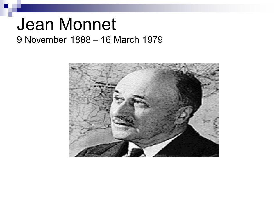 Jean Monnet 9 November 1888 – 16 March 1979
