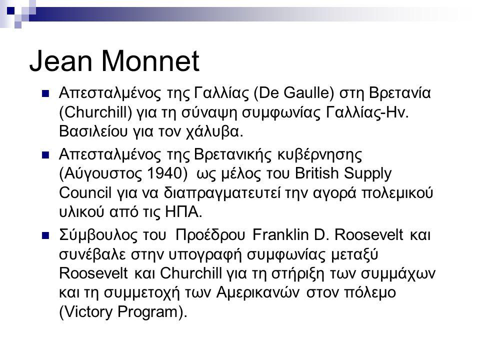 Jean Monnet Απεσταλμένος της Γαλλίας (De Gaulle) στη Βρετανία (Churchill) για τη σύναψη συμφωνίας Γαλλίας-Ην. Βασιλείου για τον χάλυβα.