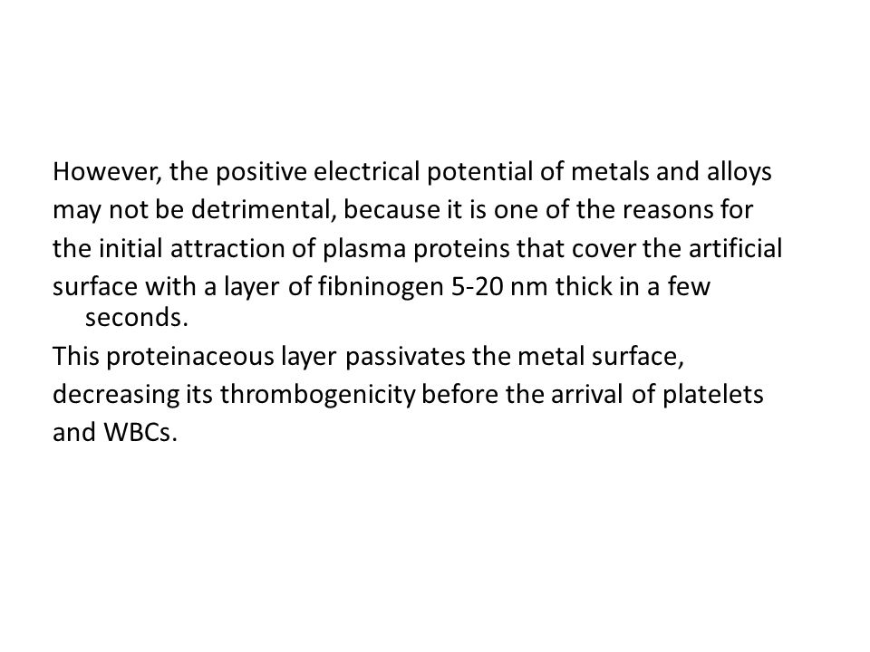 However, the positive electrical potential of metals and alloys