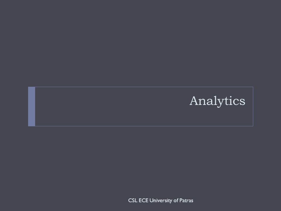 Analytics CSL ECE University of Patras