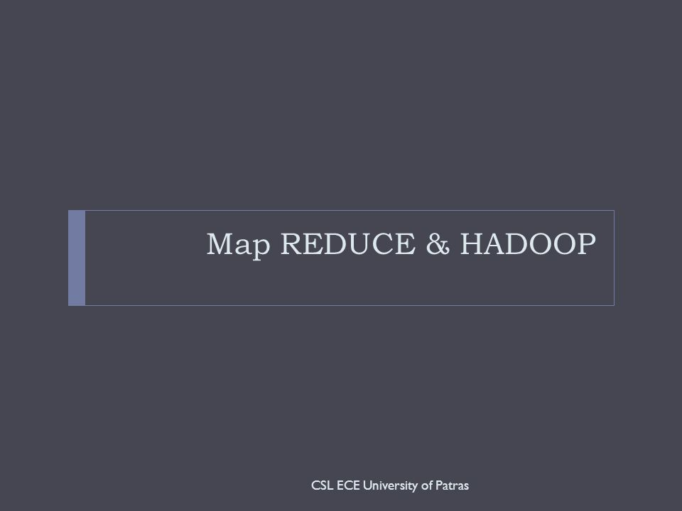 Map REDUCE & HADOOP CSL ECE University of Patras