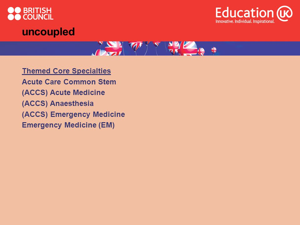 uncoupled Themed Core Specialties Acute Care Common Stem (ACCS) Acute Medicine (ACCS) Anaesthesia (ACCS) Emergency Medicine Emergency Medicine (EM)