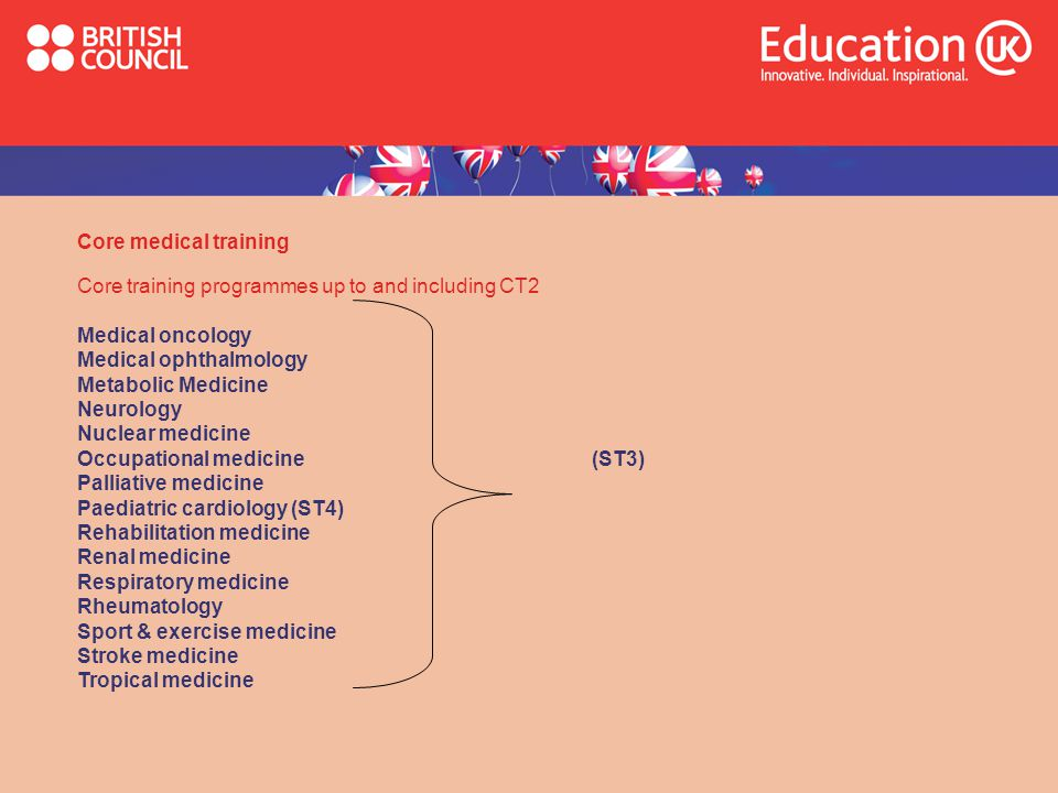 Core medical training Core training programmes up to and including CT2. Medical oncology. Medical ophthalmology.
