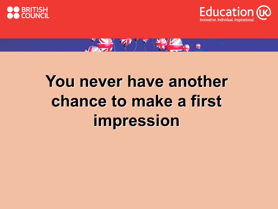 You never have another chance to make a first impression