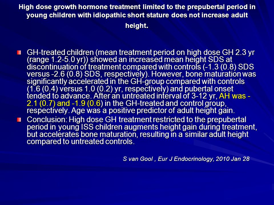 High dose growth hormone treatment limited to the prepubertal period in young children with idiopathic short stature does not increase adult height.