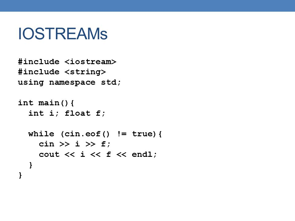IOSTREAMs #include <iostream> #include <string>