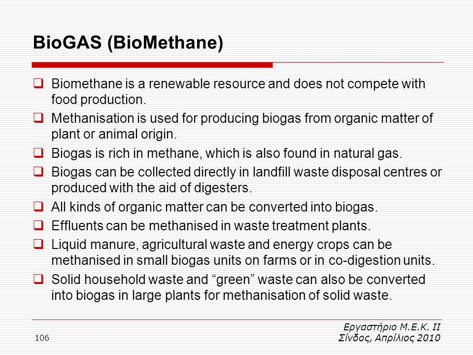 BioGAS (BioMethane) Biomethane is a renewable resource and does not compete with food production.