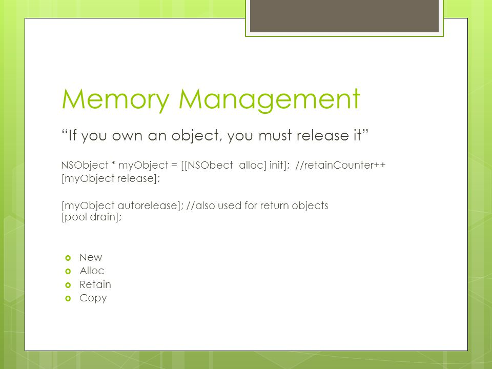 Memory Management If you own an object, you must release it