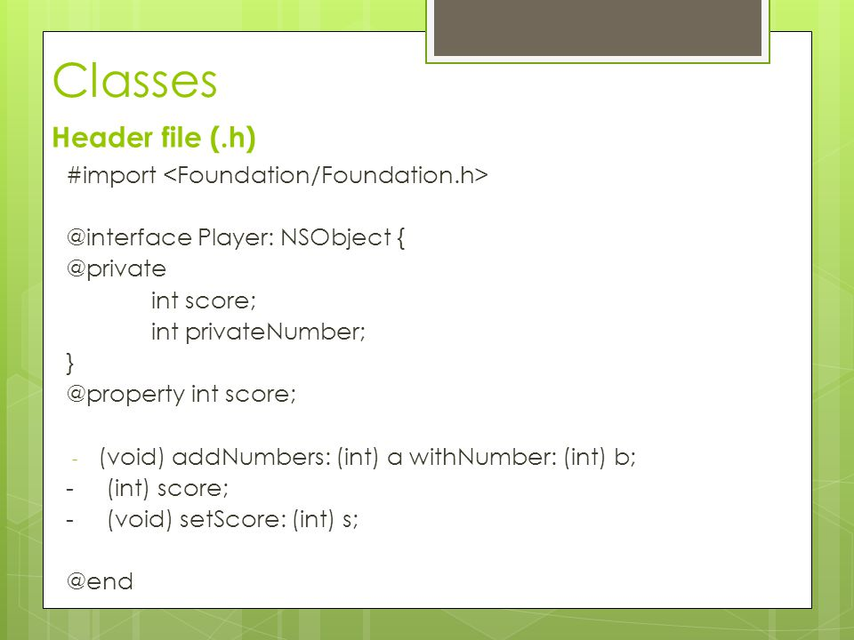 Classes Header file (.h) #import <Foundation/Foundation.h>