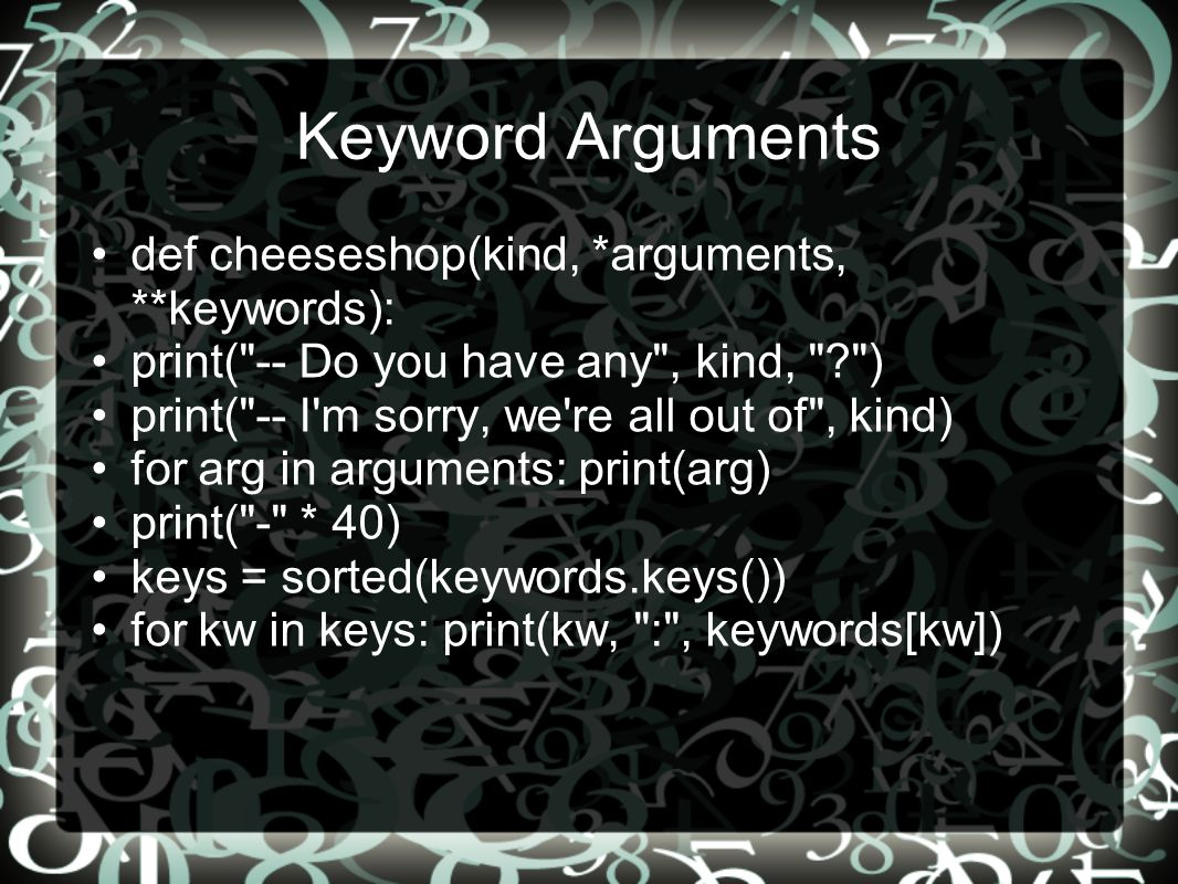 Κeyword Arguments def cheeseshop(kind, *arguments, **keywords):