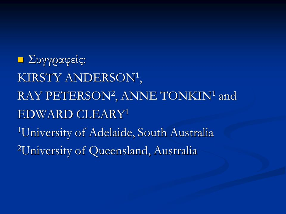 Συγγραφείς: KIRSTY ANDERSON1, RAY PETERSON2, ANNE TONKIN1 and. EDWARD CLEARY1. 1University of Adelaide, South Australia.