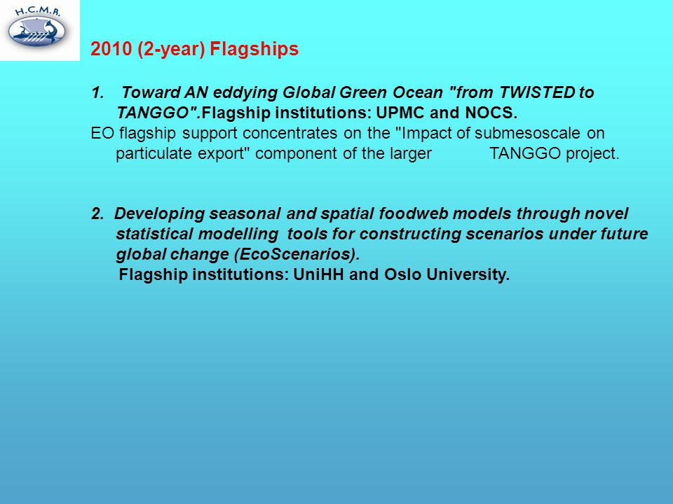 2010 (2-year) Flagships Toward AN eddying Global Green Ocean from TWISTED to TANGGO .Flagship institutions: UPMC and NOCS.