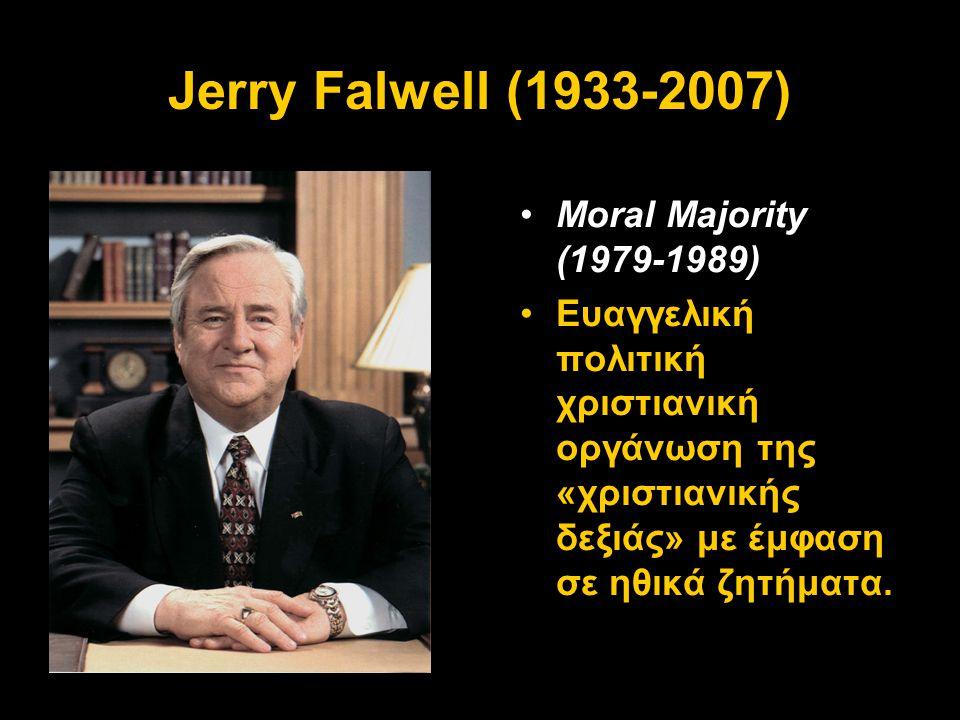 Jerry Falwell (1933-2007) Moral Majority (1979-1989)