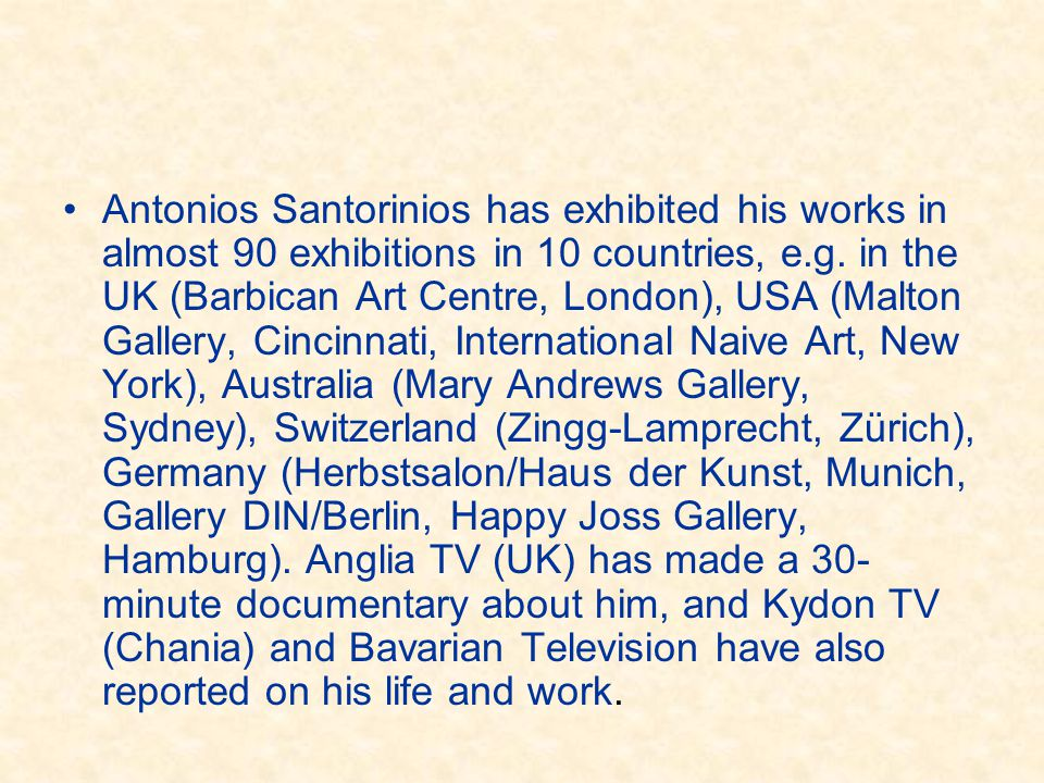 Antonios Santorinios has exhibited his works in almost 90 exhibitions in 10 countries, e.g.