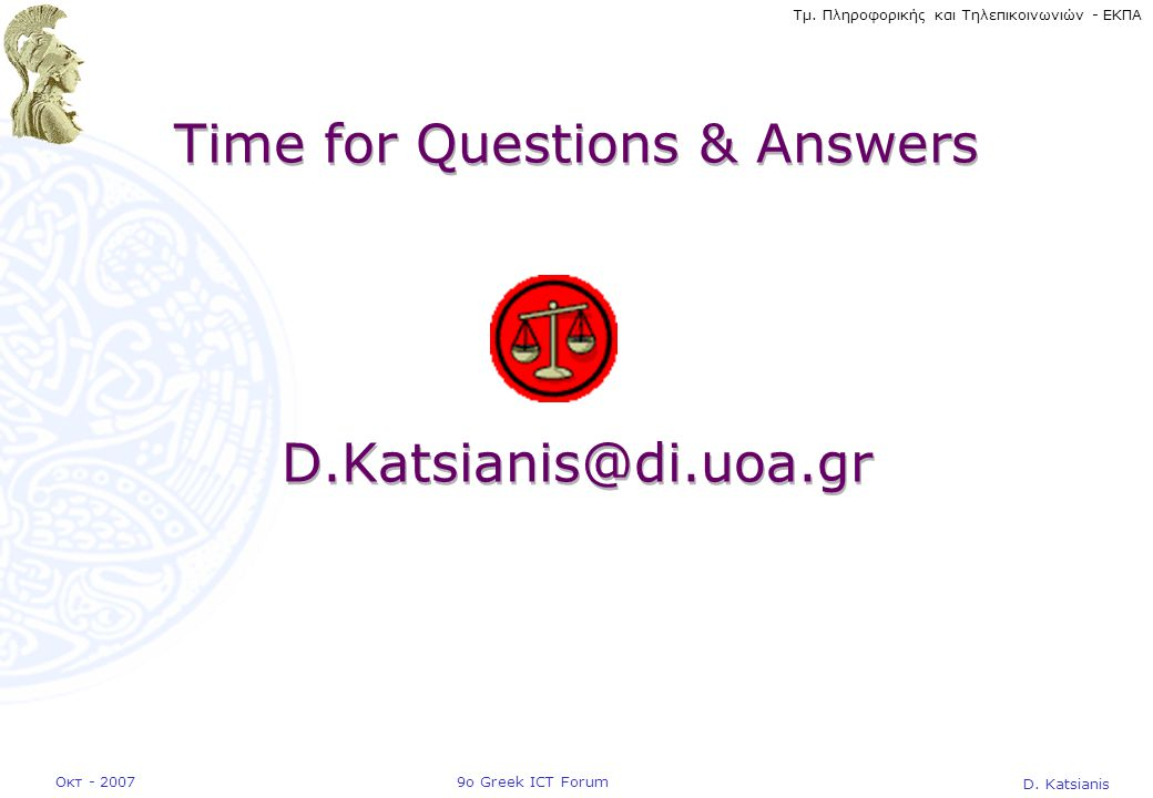 Time for Questions & Answers D.Katsianis@di.uoa.gr