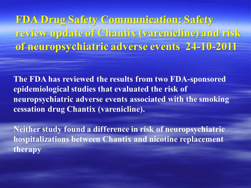 FDA Drug Safety Communication: Safety review update of Chantix (varenicline) and risk of neuropsychiatric adverse events 24-10-2011