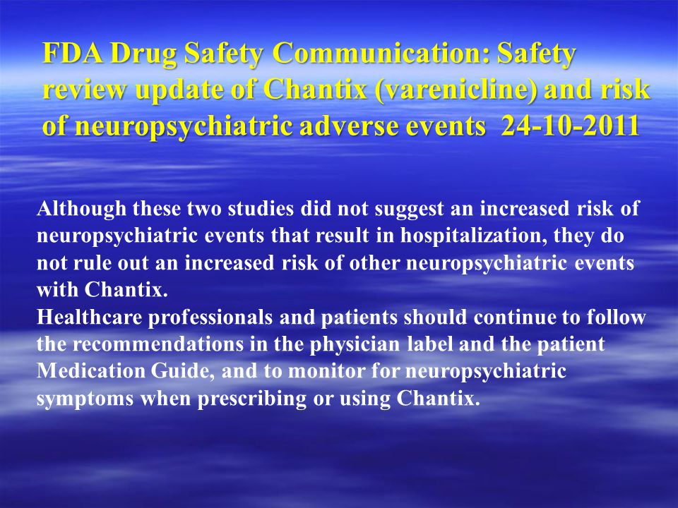 FDA Drug Safety Communication: Safety review update of Chantix (varenicline) and risk of neuropsychiatric adverse events