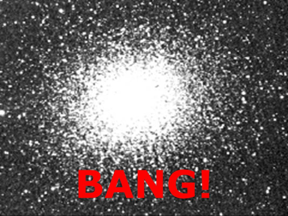 BANG! Globular Cluster M13 ( Big Bang )
