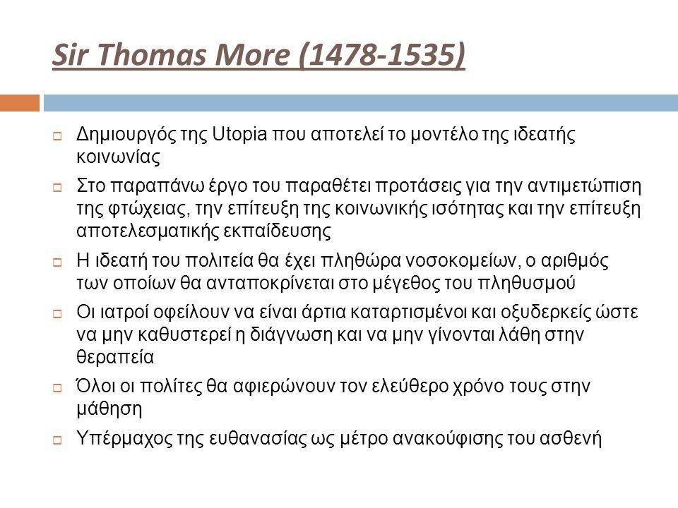 Sir Thomas More (1478-1535) Δημιουργός της Utopia που αποτελεί το μοντέλο της ιδεατής κοινωνίας.