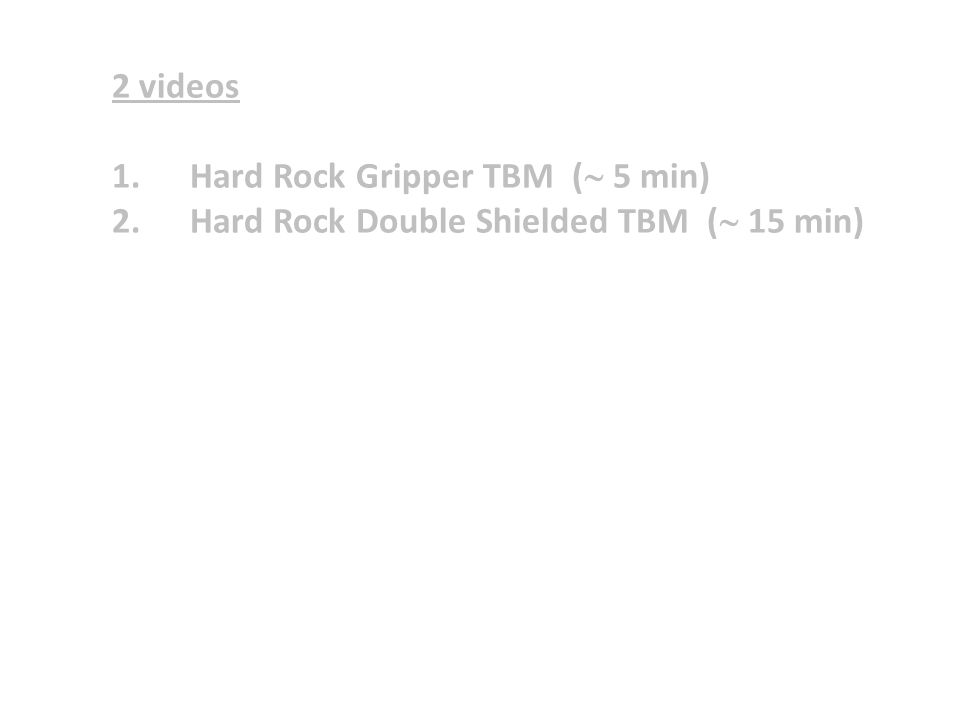 2 videos Hard Rock Gripper TBM ( 5 min) Hard Rock Double Shielded TBM ( 15 min)