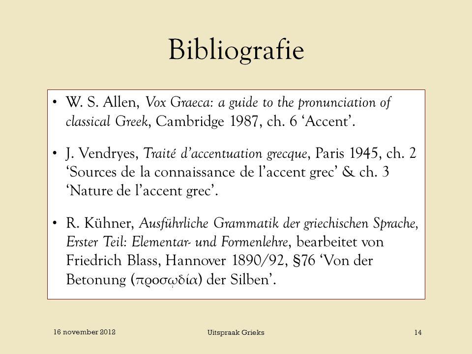 Bibliografie W. S. Allen, Vox Graeca: a guide to the pronunciation of classical Greek, Cambridge 1987, ch. 6 'Accent'.