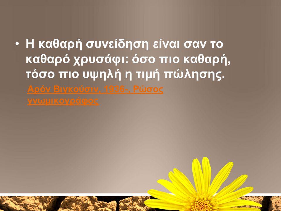 Η καθαρή συνείδηση είναι σαν το καθαρό χρυσάφι: όσο πιο καθαρή, τόσο πιο υψηλή η τιμή πώλησης.