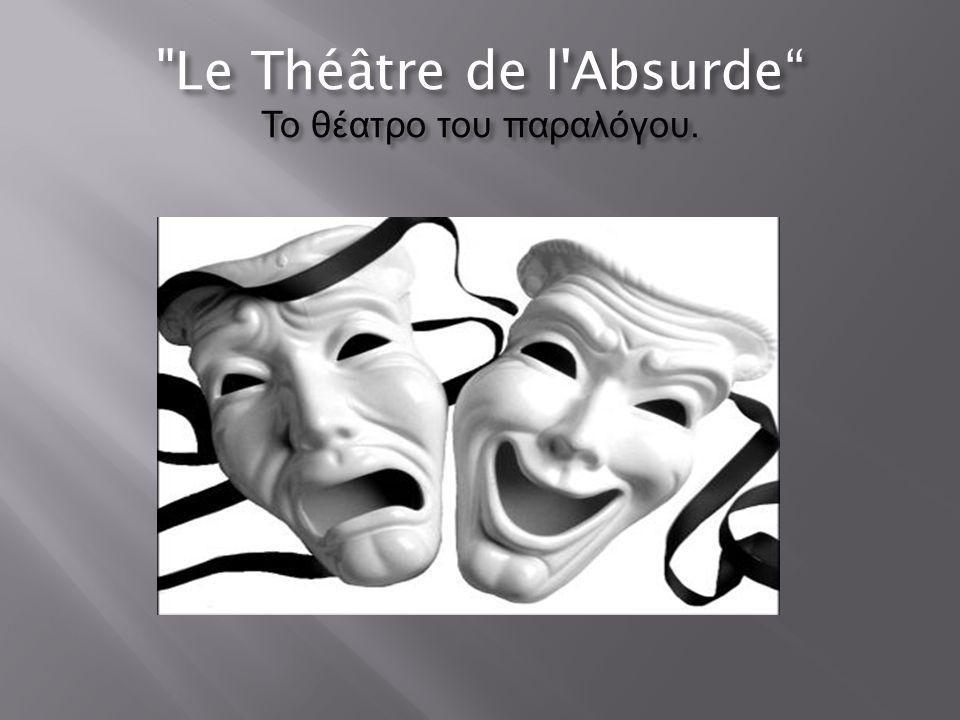 Le Théâtre de l Absurde Το θέατρο του παραλόγου.
