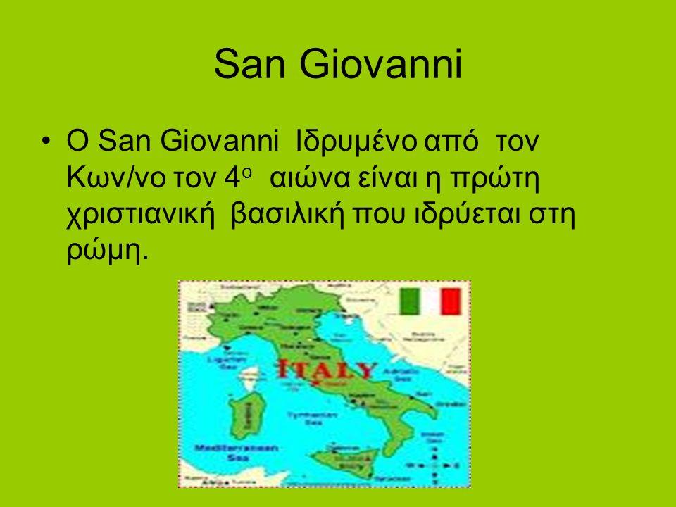 San Giovanni Ο San Giovanni Ιδρυμένο από τον Κων/νο τον 4ο αιώνα είναι η πρώτη χριστιανική βασιλική που ιδρύεται στη ρώμη.