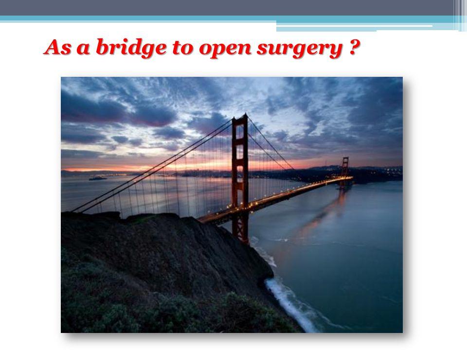 As a bridge to open surgery