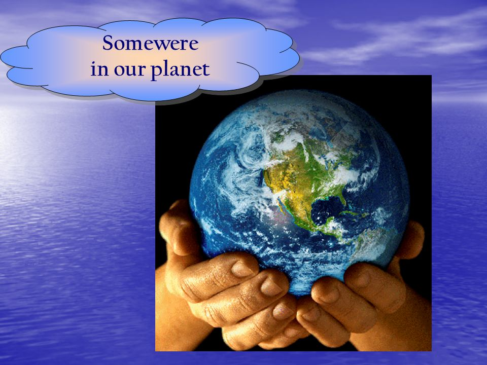 Somewere in our planet