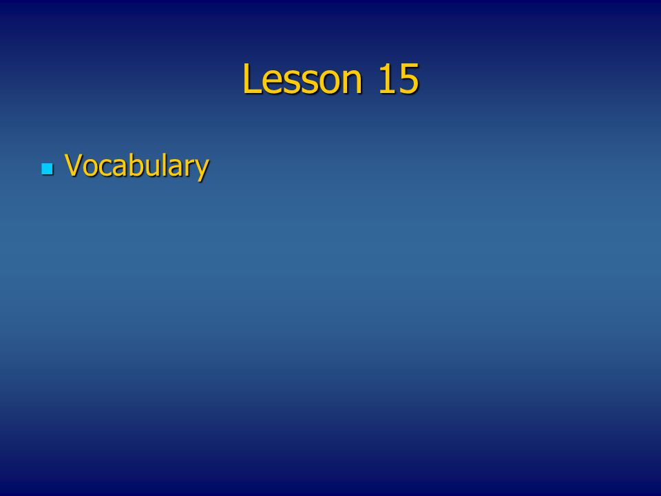 Lesson 15 Vocabulary