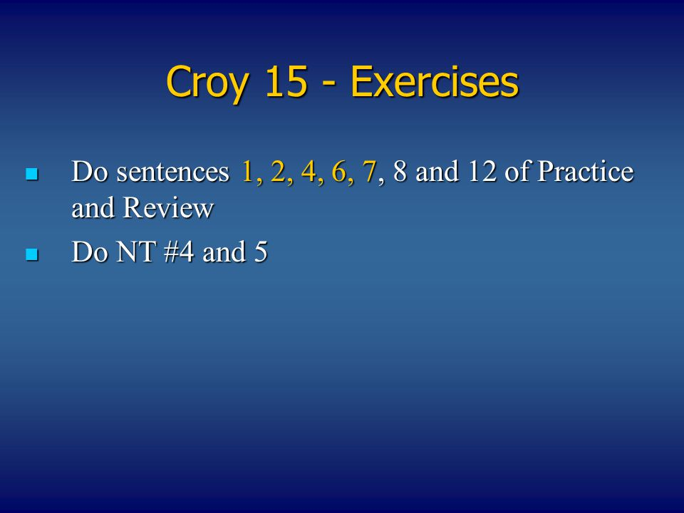 Croy 15 - Exercises Do sentences 1, 2, 4, 6, 7, 8 and 12 of Practice and Review Do NT #4 and 5