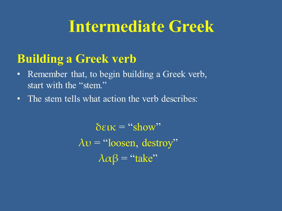 Intermediate Greek Building a Greek verb δεικ = show