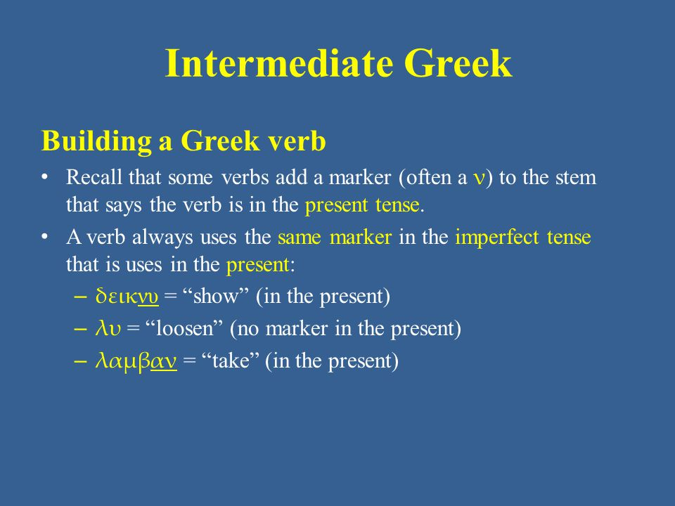 Intermediate Greek Building a Greek verb