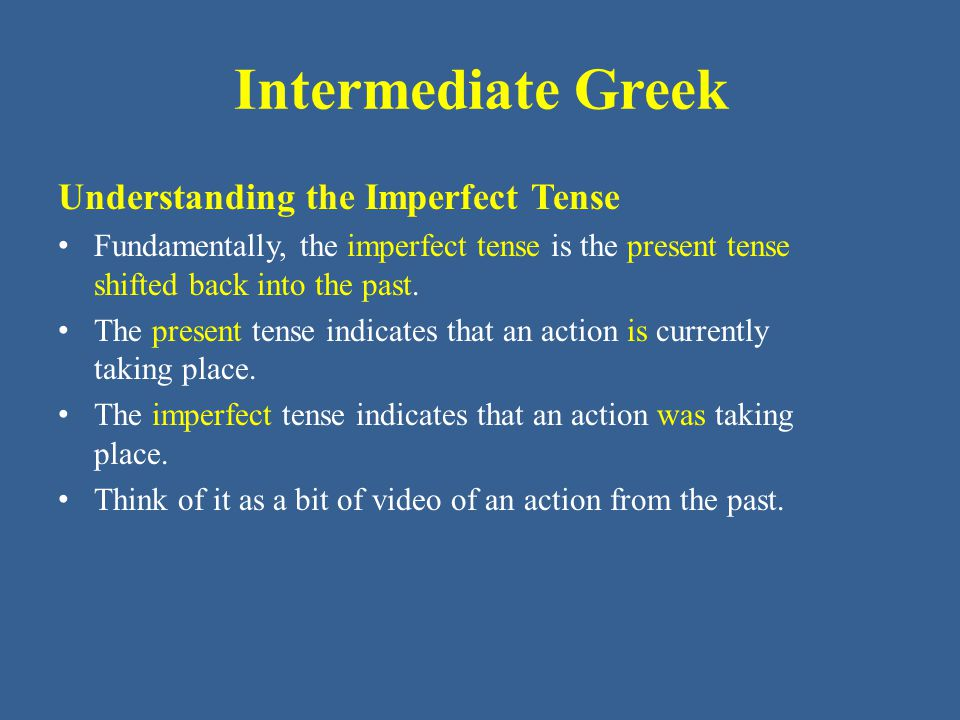 Intermediate Greek Understanding the Imperfect Tense