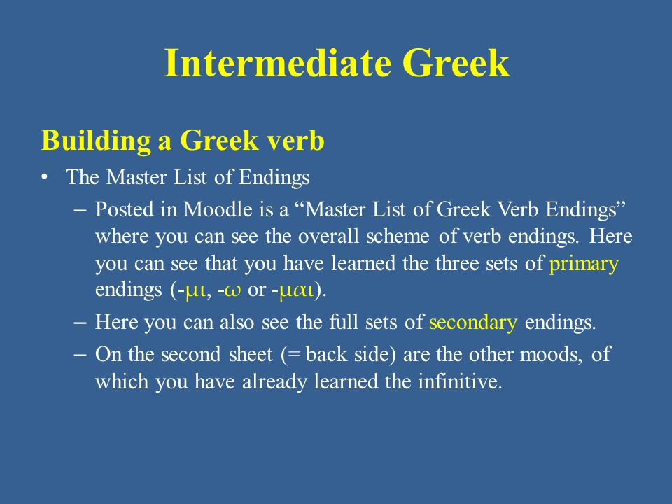 Intermediate Greek Building a Greek verb The Master List of Endings