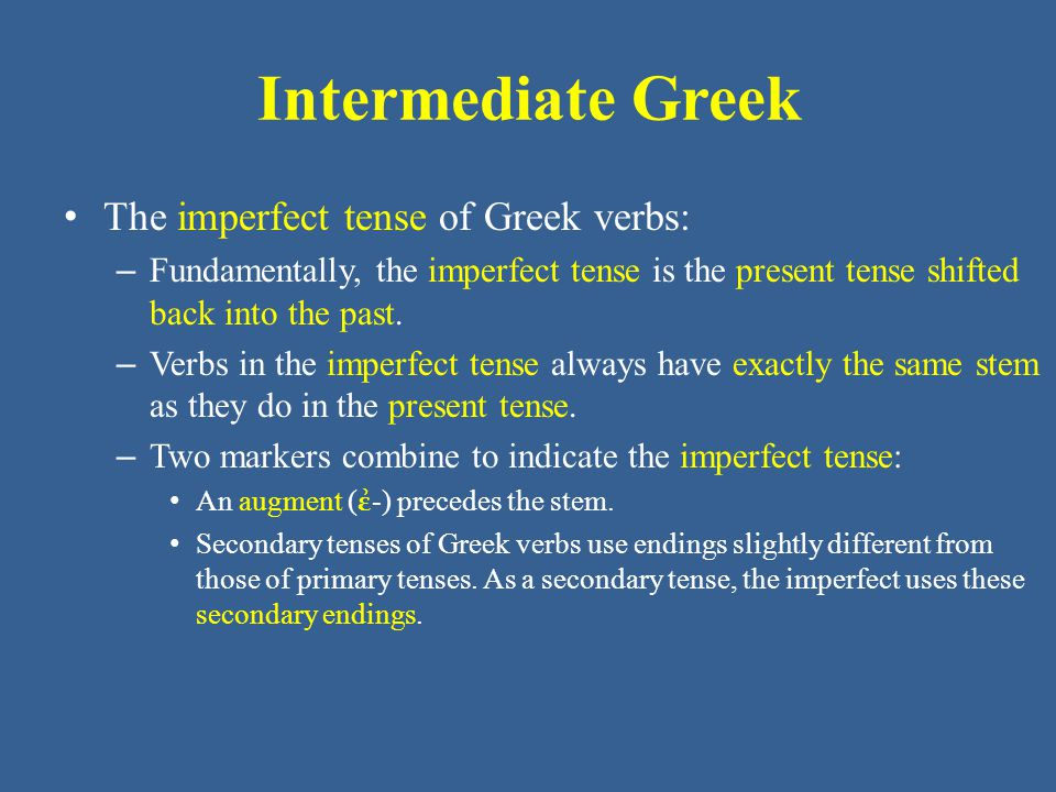 Intermediate Greek The imperfect tense of Greek verbs: