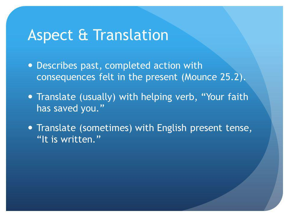 Aspect & Translation Describes past, completed action with consequences felt in the present (Mounce 25.2).