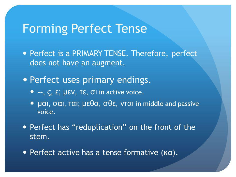 Forming Perfect Tense Perfect uses primary endings.