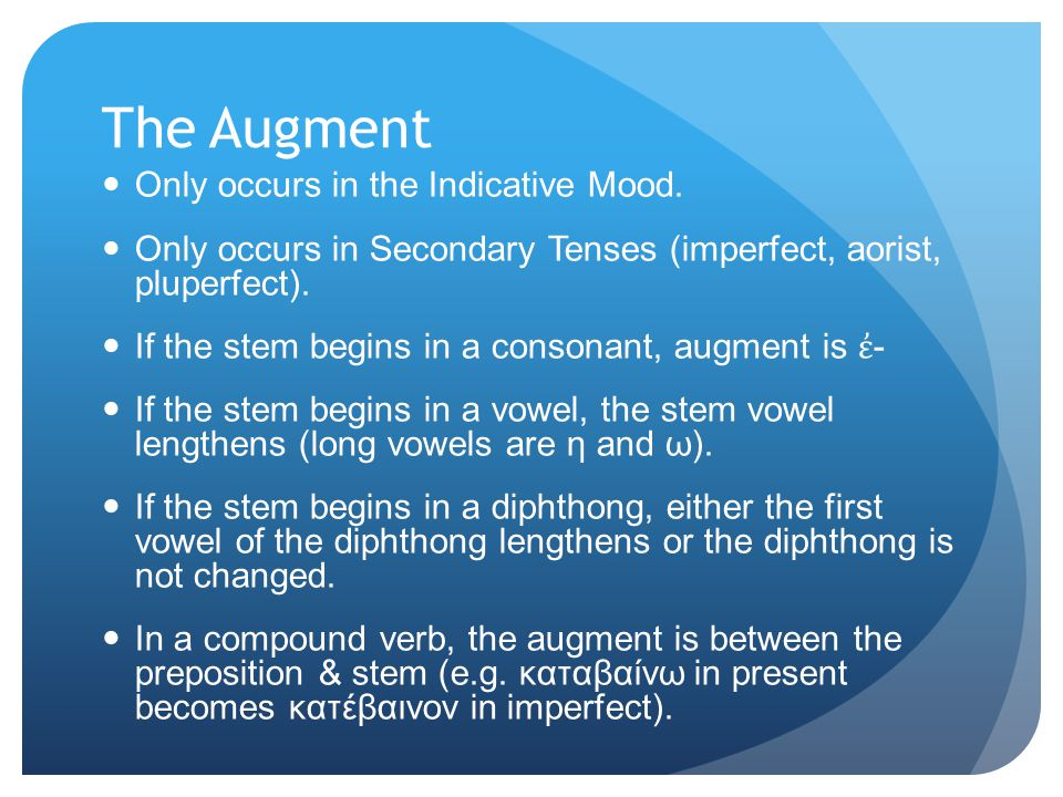 The Augment Only occurs in the Indicative Mood.