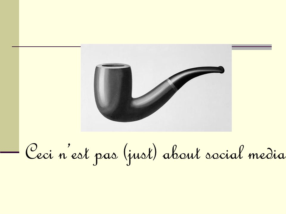Ceci n'est pas (just) about social media